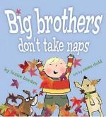 Big Brothers Don't Take Naps - Louise Borden, Emma Dodd