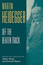 Off the Beaten Track - Martin Heidegger, Julian Young