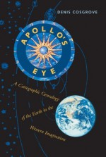 Apollo's Eye: A Cartographic Genealogy of the Earth in the Western Imagination - Denis Cosgrove