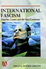 International Fascism: Theories, Causes and the New Consensus - Roger Griffin