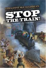 Stop the Train! - Geraldine McCaughrean