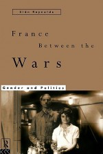 France Between the Wars: Gender and Politics - Siân Reynolds, Reynolds Sian