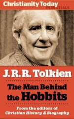 J.R.R. Tolkien: The man behind the Hobbits (Christianity Today Essentials) - Michael Foster, Tom Shippey, Bradley J. Birzer, Ralph C. Wood, Steven Gertz, David Mills, Colin Duriez, Jennifer Woodruff Tait, Chris Armstrong, Clyde Kilby