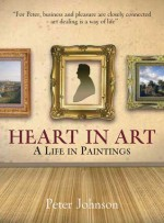 Heart in Art: A Life in Paintings - Peter Johnson, Charles Saumarez Smith, Christopher Brown