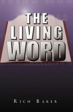 The Living Word - Rich Baker
