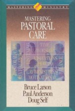Mastering Pastoral Care (Mastering Ministry Series) - Paul Anderson, Bruce Larson