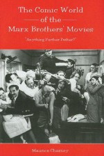 "The Comic World Of The Marx Brothers' Movies: ""Anything Further Father?"" - Maurice Charney"