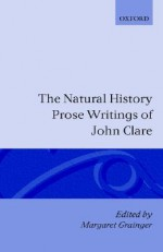 The Natural History Prose Writings of John Claire - John Clare