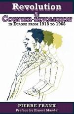 Revolution and Counterrevolution in Europe from 1918 to 1968 - Pierre Frank, Alex de Jong, Ernest Mandel