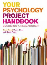 Your Psychology Project Handbook: Becoming a Researcher - Clare Wood, David Giles, Carol Percy