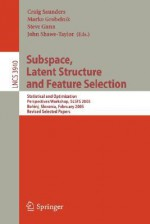 Subspace, Latent Structure and Feature Selection: Statistical and Optimization Perspectives Workshop, Slsfs 2005 Bohinj, Slovenia, February 23-25, 2005, Revised Selected Papers - C. Saunders, Craig Saunders, Marko Grobelnik