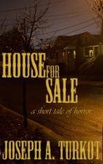House For Sale a short tale of horror - Joseph A. Turkot