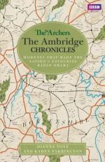 The Archers: The Ambridge Chronicles: Moments that made the nation's favourite radio drama - BBC Books, Joanna Toye, Karen Farrington