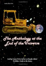 The Anthology at the End of the Universe: Leading Science Fiction Authors on Douglas Adams' The Hitchhiker's Guide to the Galaxy - Glenn Yeffeth, Don DeBrandt, Cory Doctorow, Bruce Bethke, Adam Roberts, Lawrence Watt-Evans, Selina Rosen, Mark W. Tiedemann, Jacqueline Carey, Susan Sizemore, Vox Day, Stephen Baxter, A.M. Dellamonica, Marguerite Krause, John Shirley, Adam-Troy Castro, Amy Berner, Maria