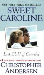 Sweet Caroline: Last Child of Camelot - Christopher Andersen