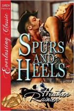 Spurs and Heels [Divine Creek Ranch 5] [The Heather Rainier Collection] (Siren Publishing Everlasting Classic) - Heather Rainier