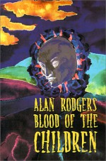 Blood of the Children - Alan Rodgers