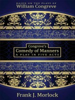 Congreve's Comedy of Manners: A Play in Five Acts - Frank J. Morlock, William Congreve