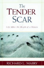 The Tender Scar: Life After the Death of a Spouse - Richard L. Mabry