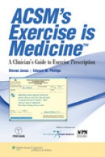 ACSM's Exercise is Medicine™: A Clinician's Guide to Exercise Prescription - Steven Jonas, Edward M. Phillips