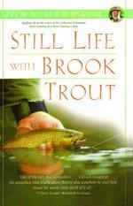 Still Life With Brook Trout - John Gierach, Glenn Wolff