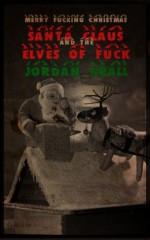 Santa Claus and the Elves of Fuck - Jordan Krall