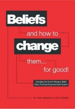 Beliefs and How to Change Them... for Good! - Tony Burgess