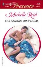 The Arabian Love-Child - Michelle Reid