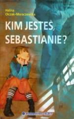 Kim jesteś, Sebastianie? - Halina Olczak-Moraczewska
