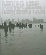 Mixed Use, Manhattan: Photography and Related Practices, 1970s to the Present - Lynne Cooke, Douglas Crimp