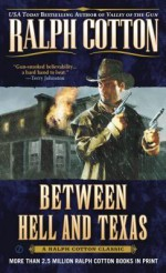 Between Hell and Texas - Ralph Cotton