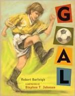 Goal - Robert Burleigh, Stephen T. Johnson