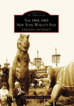 The 1964-1965 New York World's Fair: Creation and Legacy (Images of America) - Bill Cotter, Bill Young