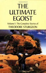 The Ultimate Egoist - Theodore Sturgeon, Paul Williams