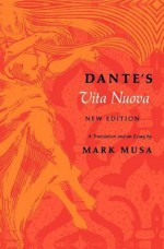 Dante's Vita Nuova, New Edition: A Translation and an Essay - Mark Musa