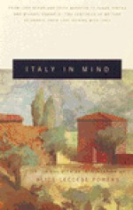 Italy in Mind: An Anthology - Edith Wharton, E.M. Forster, Henry James, George Eliot, Bernard Malamud, Charles Dickens, Ernest Hemingway, John Ruskin, Herman Melville, Mary McCarthy, R.W.B. Lewis, Mark Twain, Lawrence Durrell, Harold Brodkey, Joseph Brodsky, John Mortimer, Mary Morris, Michael Ondaatj