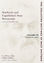 Notebooks and Unpublished Prose Manuscripts, Volume VI: Notes and Index - Walt Whitman, Edward Grier