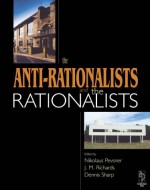 The Anti-Rationalists and the Rationalists - Nikolaus Pevsner, Dennis Sharp