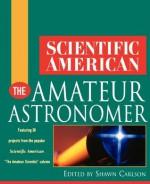 Scientific American The Amateur Astronomer (Scientific American (Wiley)) - Editors of Scientific American Magazine