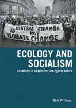 Ecology and Socialism: Solutions to Capitalist Ecological Crisis - Chris Williams