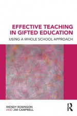 Effective Teaching in Gifted Education: Using a Whole School Approach - Wendy Robinson, Jim Campbell