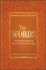 The Words: The Reconstruction of Islamic Belief and Thought - Said Nursi