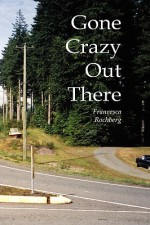 Gone Crazy Out There - Francesca Rochberg
