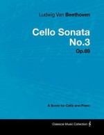 Ludwig Van Beethoven - Cello Sonata No.3 - Op.69 - A Score for Cello and Piano - Ludwig van Beethoven