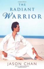 The Radiant Warrior - Jason Chan