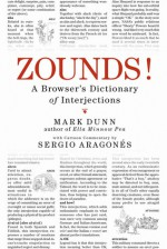 ZOUNDS!: A Browser's Dictionary of Interjections - Mark Dunn, Sergio Aragonés