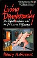Living Dangerously: Multiculturalism & the Politics of Difference - Henry A. Giroux