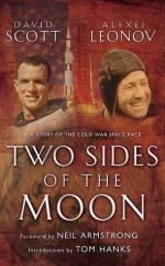 Two Sides of the Moon: Our Story of the Cold War Space Race - Alexei Leonov, David Scott, Neil Armstrong