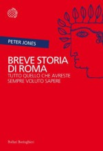 Breve storia di Roma: Tutto quello che avreste sempre voluto sapere (Italian Edition) - Peter Jones, Sabrina Placidi