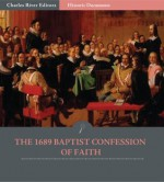 The 1689 Baptist Confession of Faith - Baptist Church Officials, Charles River Editors